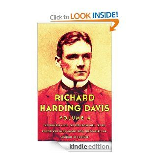 Works of Richard Harding Davis, Volume 4: The Princess Aline, The Red Cross Girl, The Reporter Who Made Himself King, The Scarlet Car, Soldiers Of Fortune eBook: Richard Harding Davis: Kindle Store