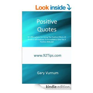 Positive Quotes 92 Affirmations For Using The Positive Effects Of Positive Affirmations To Immediately Give You A Positive Attitude   Kindle edition by Gary Vurnum. Self Help Kindle eBooks @ .