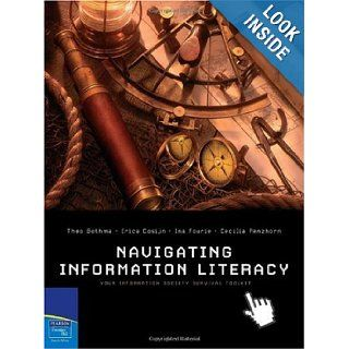 Navigating Information Literacy: Your information Society Survival Toolkit: Theo Bothma, Erica Cosijn, Ina Fourie, Cecilia Penzhorn: 9781770252219: Books