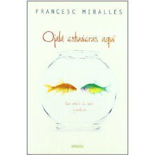 Ojala Estuvieras Aqui (Spanish Edition): Francesc Miralles: 9788466637480: Books