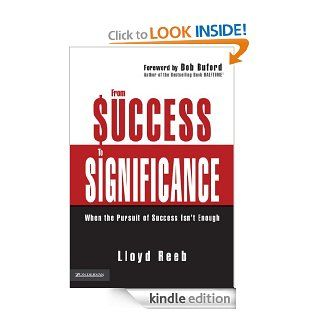 From Success to Significance: When the Pursuit of Success Isn't Enough eBook: Lloyd Reeb, Author of the Bestselling Book Halftime� Bob Buford: Kindle Store