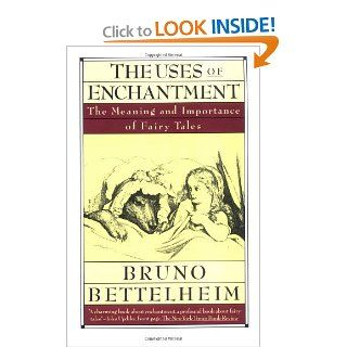 The Uses of Enchantment The Meaning and Importance of Fairy Tales (9780679723936) Bruno Bettelheim Books