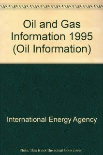 Oil and Gas Information 1995= Donnees Sur Le Petrole Et Sur Le Gaz (Oil Information): International Energy Agency: 9789264048478: Books