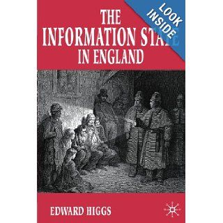 The Information State in England: The Central Collection of Information on Citizens, 1500 2000: Edward Higgs: 9780333920701: Books