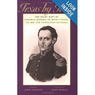 Texas by Ter�n The Diary Kept by General Manuel de Mier y Ter�n on His 1828 Inspection of Texas (Jack and Doris Smothers Series in Texas History, Life, and Culture) General Manuel de Mier y Ter�n, Jack Jackson, Scooter Cheatham, Lynn Marshall, John Wheat