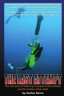 The Last Attempt: The true story of freediving champion Audrey Mestre and the mystery of her death: Carlos Serra: 9781425738396: Books