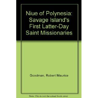 Niue of Polynesia: Savage Island's: First Latter Day Saint Missionaries: 9780966447484: Books