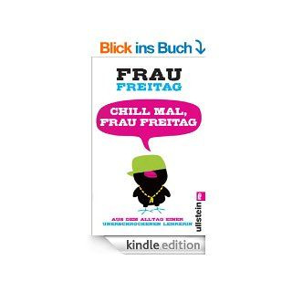 Chill mal, Frau Freitag: Aus dem Alltag einer unerschrockenen Lehrerin eBook: Frau Freitag: Kindle Shop