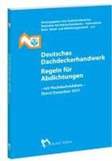 Deutsches Dachdeckerhandwerk Regeln f�r Abdichtungen Mit Flachdachrichtlinie Ausgabe Oktober 2008 mit �nderungen Mai 2009 und Dezember 2011 Zentralberband des Deutschen Dachdeckerhandwerk e. V. Bücher