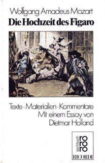Die Hochzeit des Figaro. Texte, Materialien, Kommentare: Attila Csampai, Dietmar Holland, Wolfgang A. Mozart: Bücher