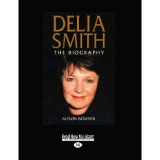 Delia Smith: The Biography (Large Print 16pt): Alison Bowyer: 9781459634879: Books