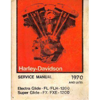 Harley Davidson Service Manual 1970 to 1975 Electra Glide FL/FLH 1200 Super Glide FX/FXE 1200: Harley Davidson: Books