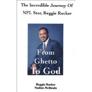 From Ghetto to God: The Incredible Journey of NFL Star, Reggie Rucker: Reggie Rucker, Nadine McIlwain: 9781930693258: Books