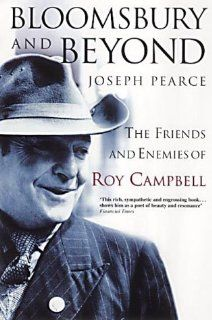 Bloomsbury and Beyond: The Friends and Enemies of Roy Campbell: Joseph Pearce: 9780007137756: Books