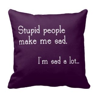Funny Stupid People Quote Pillow