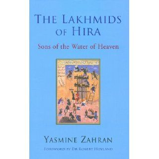 The Lakhmids of Hira: Sons of the Water of Heaven (9781906768102): Yasmine Zahran, Robert G. Hoyland: Books