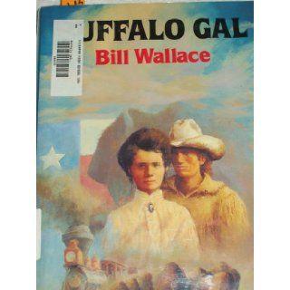 Buffalo Gal: Bill Wallace: 9780823409433: Books