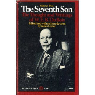 The Seventh Son, Vol. 2 The Thought and Writings of W. E. B. Du Bois W. E. B. Du Bois, Julius Lester 9780394716947 Books