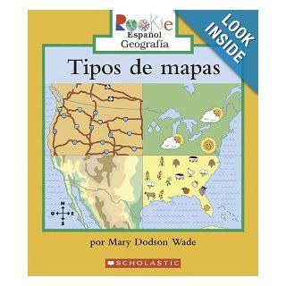 Tipos de Mapas = Types of Maps (Rookie Espanol: Georgrafia: Mapas y Globos Terraqueos (Geogr) (Spanish Edition) (9780516250441): Mary Dodson Wade, Eida DelRisco: Books