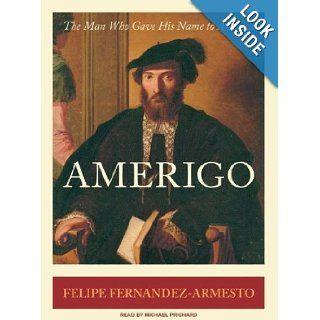 Amerigo The Man Who Gave His Name to America Felipe Fernandez Armesto, Michael Prichard Books