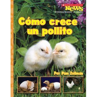 Como Crece un Pollito = A Chick Grows Up (Scholastic News Nonfiction Readers en Espanol) (Spanish Edition): Pam Zollman: 9780531207062:  Children's Books