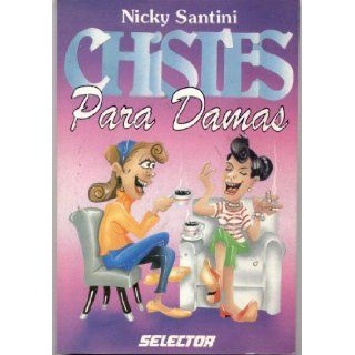 Chistes Para Damas (Jokes For Women): Nicky Santini, Antonio Sanchez: 7509984261108: Books