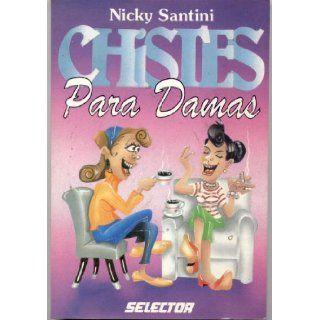 Chistes Para Damas (Jokes For Women): Nicky Santini, Antonio Sanchez: 7509984261108: Books