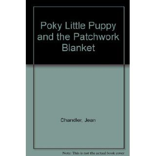 Poky Little Puppy and the Patchwork Blanket Jean Chandler 9780307114181 Books