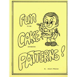 Fun to Use Cake Decorating Patterns Roland A. Winbeckler, Roland A. Winbeckler 9780930113001 Books