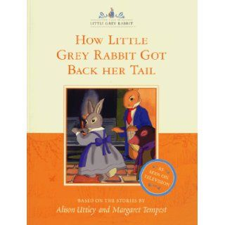 How Little Grey Rabbit Got Back Her Tail (The tales of Little Grey Rabbit): Alison Uttley, Margaret Tempest: 9780007100118: Books
