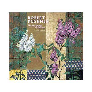 Robert Kushner The Language of Flowers 2006 (Wall) Calendar Robert Kushner 9780764931420 Books
