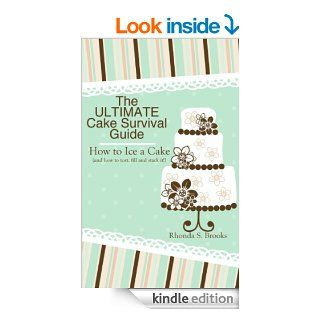 The Ultimate Cake Survival Guide: How to Ice a Cake: (and how to tort, fill, dowel and stack it!) eBook: Rhonda S. Brooks: Kindle Store