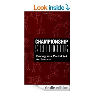 Championship Streetfighting: Boxing As A Martial Art eBook: Ned Beaumont: Kindle Store