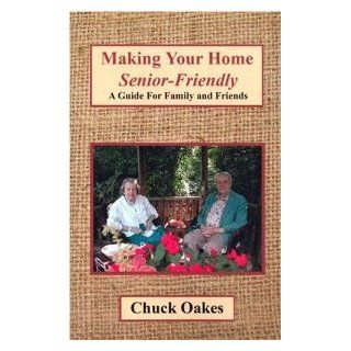 """MAKING YOUR HOME """"SENIOR FRIENDLY"""" [Paperback] [2004] 1 Ed. Chuck Oakes: Chuck Oakes: Books"""