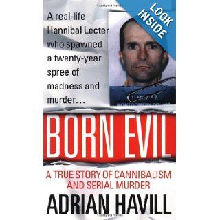 Born Evil: A True Story of Cannibalism and Serial Murder: Adrian Havill: 9780312978907: Books