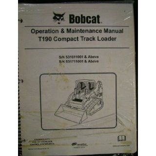 Bobcat T190 Compact Track Loader Operation & Maintenance Manual (S/N 531611001 & Above, S/N 531711001 & Above): Bobcat: Books