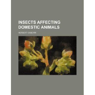 Insects affecting domestic animals Herbert Osborn 9781130912340 Books