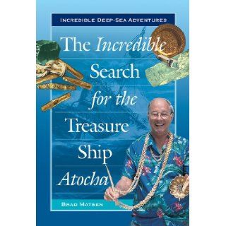 The Incredible Search for the Treasure Ship Atocha (Incredible Deep Sea Adventures): Bradford Matsen: 9780766021938:  Children's Books