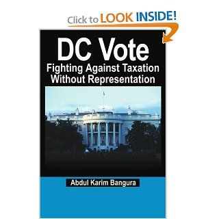 DC Vote: Fighting Against Taxation Without Representation: Abdul Bangura: 9780595209125: Books