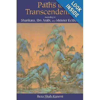 Paths to Transcendence: According to Shankara, Ibn Arabi & Meister Eckhart (Spiritual Masters): Reza Shah Kazemi: 9780941532976: Books