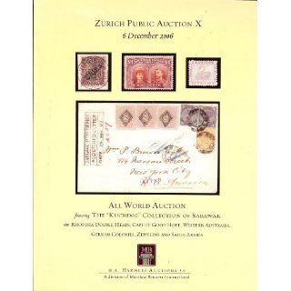 """All World Auction Featuring The """"Kuching"""" Collection of Sarawak also Rhodesia Double Heads, Cape of Good Hope, Western Australia, German Colonies, Zeppelins and Saudi Arabia (Stamp Auction Catalog) (Harmers Auctions SA Zurich, Public Auction X,"""