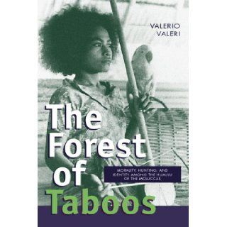 The Forest of Taboos: Morality, Hunting, and Identity among the Huaulu of the Moluccas: Valerio Valeri: 9780299162108: Books