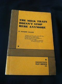 The Milk Train Doesn't Stop Here Anymore. (9780822207580) Tennessee Williams Books