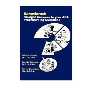 Behaviorask: Straight Answers to Your ABA Programming Questions (Paperback)   Common: By (author) Dr Dana R Reinecke Phd, By (author) Dr Tammy Hammond Phd By (author) Dr Bobby Newman Ph D: 0880696094428: Books