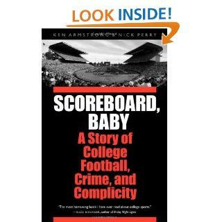 Scoreboard, Baby: A Story of College Football, Crime, and Complicity eBook: Ken Armstrong, Nick Perry: Kindle Store