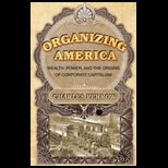 Organizing America : Wealth, Power, and the Origins of Corporate Capitalism