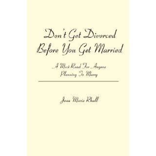 Don't Get Divorced Before You Get Married: A Must Read For Anyone Planning To Marry: Jean Marie Rhall: 9781419647000: Books
