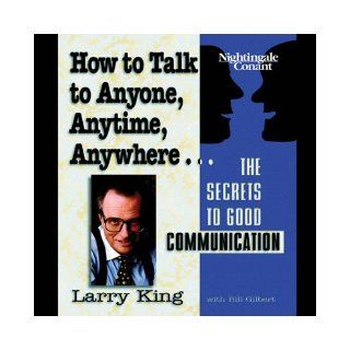 Larry King: host of CNN's Larry King Live   How to Talk to Anyone, Anytime, Anywhere (The Secrets to Good Communication): Larry King: Books