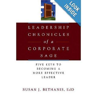Leadership Chronicles of a Corporate Sage: Five Keys to Becoming a More Effective Leader: Susan Bethanis: 9780793186037: Books
