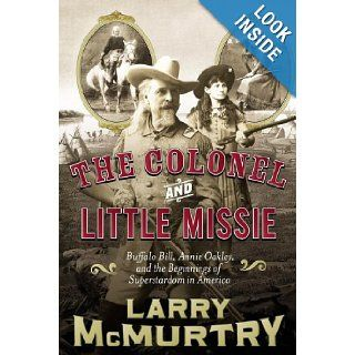 The Colonel and Little Missie: Buffalo Bill, Annie Oakley, and the Beginnings of Superstardom in America: Larry McMurtry: 9780743271714: Books
